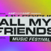 All My Friends Music Festival Drops Its Complete Lineup