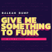 Balkan Bump – Give Me Something to Funk (feat. Kelly Finnigan)