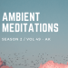 Ambient Meditations S2 Vol 49 – AK